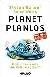 Planet Planlos: Sind wir zu doof, die Welt zu retten? - Stefan Bonner