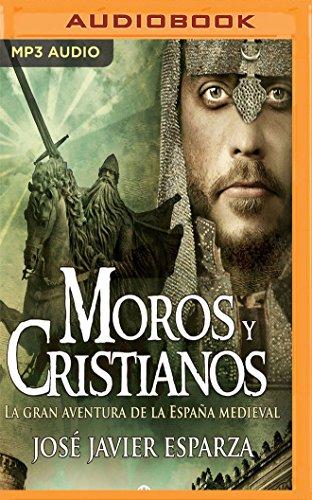 Moros Y Cristianos/ Moors And Christians: La Gran Aventura De La España Medieval/ The Great Adventure Of Medieval Spain (la Reconquista)