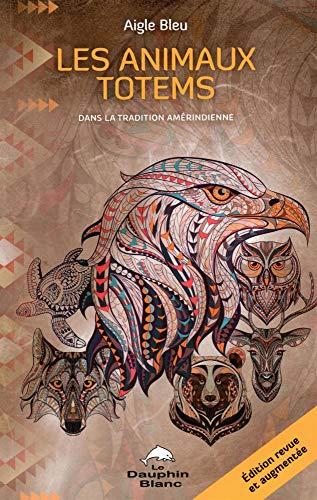 Les animaux totems - Dans la tradition amérindienne par Aigle Bleu