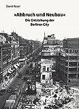 »Abbruch und Neubau«: Die Entstehung der Berliner City