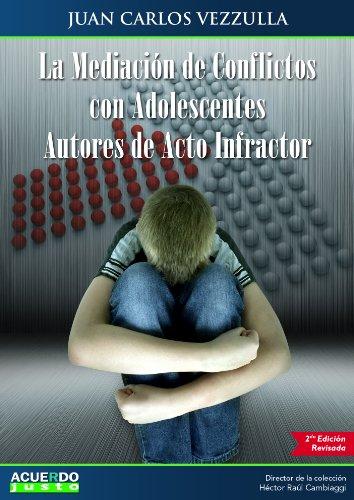 La Mediación de Conflictos con Adolescentes Autores de Acto Infractor por Juan Carlos  Vezzulla