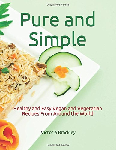 pure-and-simple-healthy-and-easy-vegan-and-vegetarian-recipes-from-around-the-world