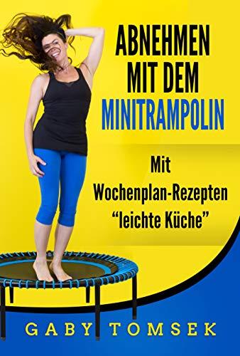 """Abnehmen mit dem Minitrampolin: Mit Wochenplan-Rezepten \""""Leichte Küche\"""""""
