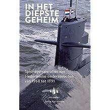 In het diepste geheim: spionage-operaties van Nederlandse onderzeeboten van 1968 tot 1991