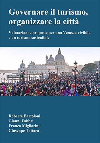 Governare il turismo, organizzare la citt: Valutazioni e proposte per una Venezia vivibile e un turismo sostenibile