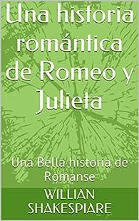 Una historia romántica de Romeo y Julieta: Una Bella historia de Romanse par WILLIAN SHAKESPIARE