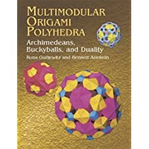 Multimodular Origami Polyhedra: Archimedeans, Buckyballs and Duality (Dover Origami Papercraft) by Rona Gurkewitz (2003-03-03)