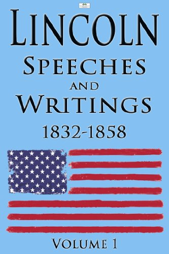 Lincoln: Speeches and Writings: 1832-1858 Volume 1 (Illustrated) (English Edition)
