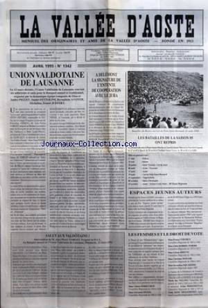 VALLEE D'AOSTE (LA) [No 1342] du 01/04/1995 - UNION VALDOTAINE DE LAUSANNE PAR M P - SALUT AUX VALDOTAINS - A DELEMONT LA SIGNATURE DE L'ENTENTE DE COOPERATION AVEC LE JURA - LES BATAILLES DE LA SAISON 95 ONT REPRIS - ESPACES JEUNES AUTEURS - LES FEMMES ET LE DROIT DE VOTE par Collectif