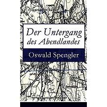 Der Untergang des Abendlandes: Band 1&2: Umrisse einer Morphologie der Weltgeschichte (Gestalt und Wirklichkeit) + Welthistorische Perspektiven