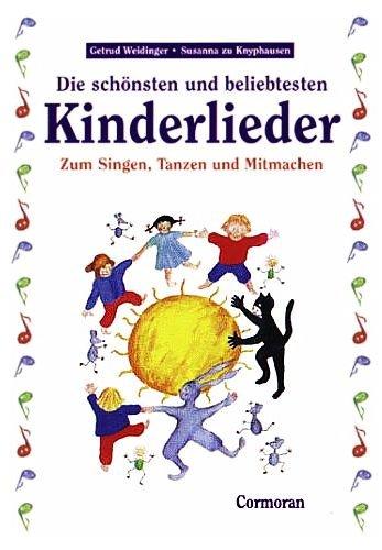 Die schönsten und beliebtesten Kinderlieder zum Singen, Tanzen und Mitmachen [4. illustrierte Ausgabe mit Noten- und Textsatz]