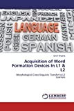 Acquisition of Word Formation Devices In L1 & L2: Morphological Cross-linguistic Transfer to L2 Learners by Endri Shqerra
