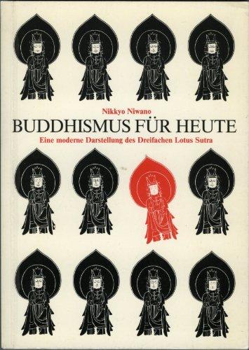 Buddhismus für heute. Eine moderne Darstellung des Dreifachen Lotus Sutra