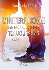 L'interphone ne fonctionne toujours pas, tome 2 par Pierre-Etienne Bram
