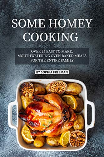 Some Homey Cooking: Over 25 Easy to Make, Mouthwatering Oven Baked Meals for The Entire Family (English Edition)