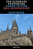 The Ultimate Unofficial Harry Potter Quiz Book 400 Questions: The Ultimate Unofficial Harry Potter Quiz Book