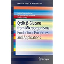 Cyclic β-Glucans from Microorganisms: Production, Properties and Applications (SpringerBriefs in Microbiology) (English Edition)