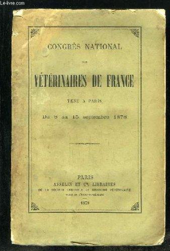 CONGRES NATIONAL DES VETERINAIRES DE FRANCE TENU A PARIS DU 8 AU 15 SEPTEMBRE 1878.