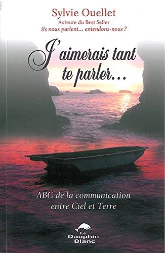 J'aimerais tant te parler... ABC de la communication entre Ciel et Terre