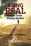 BEING REAL  Simple Truth Simply Spoken: A Journey of Discipleship