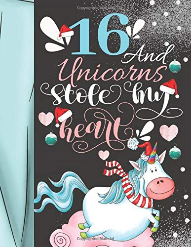 16 And Unicorns Stole My Heart: Magical Christmas Sketchbook Activity Book Gift For Majestic Unicorn Teen Girls - Holiday Sketchpad To Draw And Sketch In -