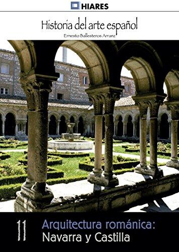Arquitectura románica: Navarra y Castilla (Historia del Arte Español nº 11) por Ernesto Ballesteros Arranz