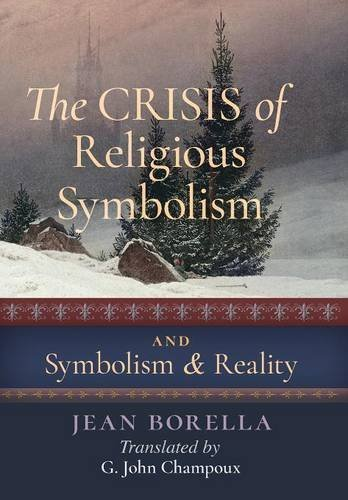 The Crisis of Religious Symbolism & Symbolism and Reality by Jean Borella (2016-06-30)