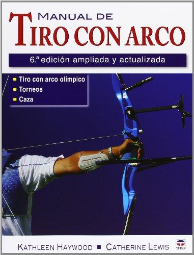 Manual De Tiro Con Arco. Ampliada Y Actualizada - 6ª Edición por Kathleen Haywood