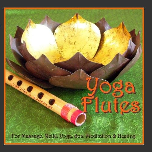 Yoga Flutes (For Yoga, Spa, Massage, New Age Relaxation & Reiki)