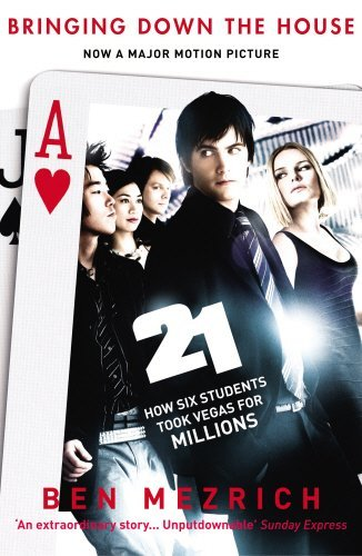 21: Bringing Down the House: How Six Students Took Vegas for Millions by Ben Mezrich (2008-04-03)