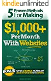 5 Proven Methods For Making $1,000+ Per Month With Websites (Proven Methods for making $1,000+ Per Month Online) (English Edition)