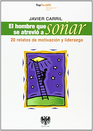El Hombre Que Se Atrevió A Soñar: 20 relatos de motivación y liderazgo (Economia Y Empresa)