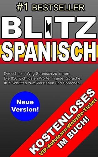 SPANISCH LERNEN: Der schnelle Weg Spanisch zu lernen. Die wichtigsten 850 Wörter um sich leicht auszudrücken. Kostenloses Autolern-Ticket inklusive!