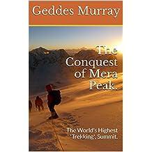 The Conquest of Mera Peak.: The World's Highest 'Trekking', Summit. (English Edition)