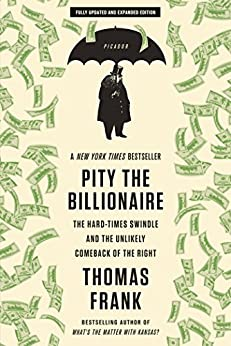 Pity the Billionaire: The Hard-Times Swindle and the Unlikely Comeback of the Right von [Frank, Thomas]