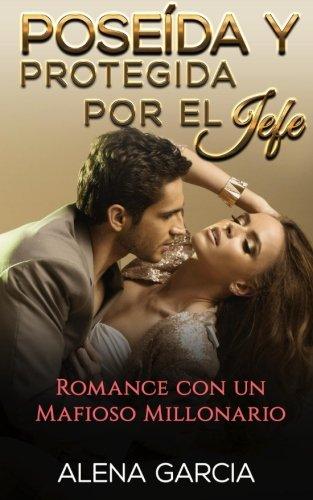 Poseída y Protegida por el Jefe: Romance con un Mafioso Millonario: Volume 1 (Novela Romántica en Español: Drama)