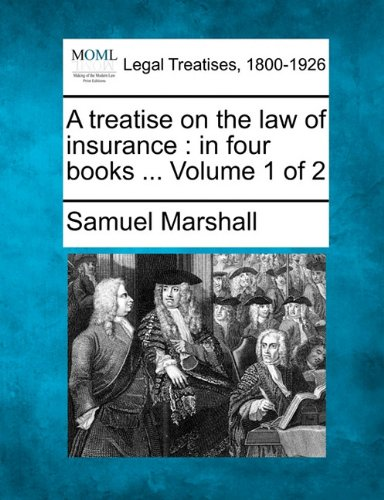 A treatise on the law of insurance: in four books ... Volume 1 of 2