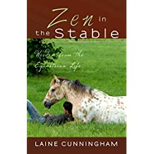 Zen in the Stable: Wisdom from the Equestrian Life (Zen for Life Book 3)