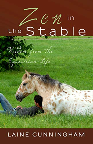Zen in the Stable: Wisdom from the Equestrian Life (Zen for Life Book 3) (English Edition) por Laine Cunningham
