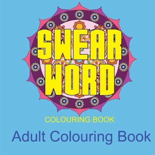 Swear Word Colouring Books: Colouring Books For Adults Featuring Stress Relieving Swear Word and Mandala: Volume 1 (Swear Word Mandala) by Adult Colouring Books (2016-01-29)