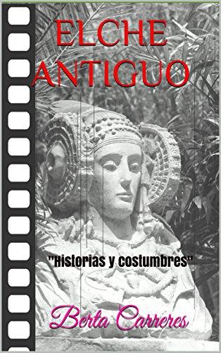 ELCHE ANTIGUO: Historias y costumbres por Berta Carreres