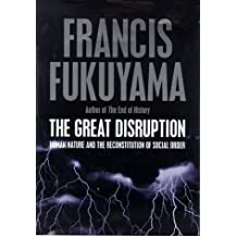 The Great Disruption: Human Nature & the Reconstitution of Social Order by Francis Fukuyama (1999-08-02)