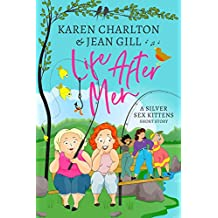 Life After Men: A short story (The Silver Sex Kittens Book 1)