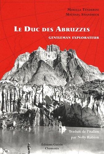 Le Duc des Abruzzes - Gentleman explorateur par Mirella Tenderini