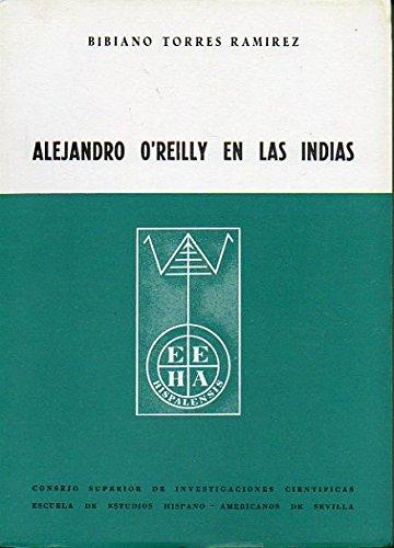 ALEJANDRO O' REILLY EN LAS INDIAS. 1ª edición.