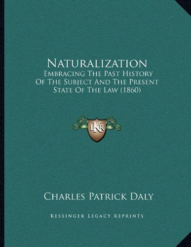 Naturalization: Embracing the Past History of the Subject and the Present State of the Law (1860)