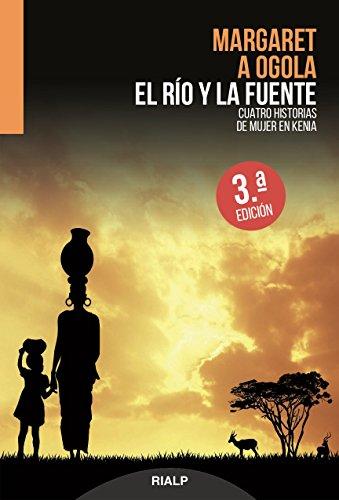 El río y la fuente. Cuatro historias de mujer en Kenia (Libros sobre el Opus Dei) por Margaret A Ogola