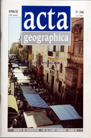 ACTA GEOGRAPHICA [No 106] du 01/04/1996 - SOMMAIRE L'EUROPE CENTRALE SOUS L'INFLUENCE GERMANIQUE CENTRE DE LA COMMUNAUTE OU MITTELEUROPA PAR BERNARD DEZERT MALTE AU SEUIL DE L'UNION EUROPEENNE L'INDENIABLE REUSSITE D'UN PETIT ETAT INSULAIRE PAR ANDRE-LOUIS SANGUIN BILAN DE DIX ANNEES DU RENOUVEAU ECONOMIQUE AU VIETNAM PAR LAM THANH LIEM VIE DE LA SOCIETE CELEBRATION DU 175E ANNIVERSAIRE DE NOTRE SOCIETE ASSEMBLEES GENERALES ORDINAIRE ET EXTRAORDINAIRE DU 18 AVRIL 1996 RENSEIGNEMENTS DIVERS PHOT