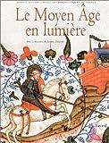 Le Moyen Âge en lumière - Manuscrits enluminés des bibliothèques de France de Dalarun. Jacques (2002) Relié
