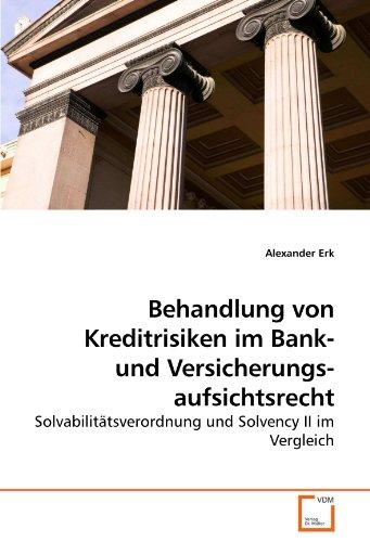 Behandlung von Kreditrisiken im Bank- und Versicherungsaufsichtsrecht: Solvabilitätsverordnung und Solvency II im Vergleich
